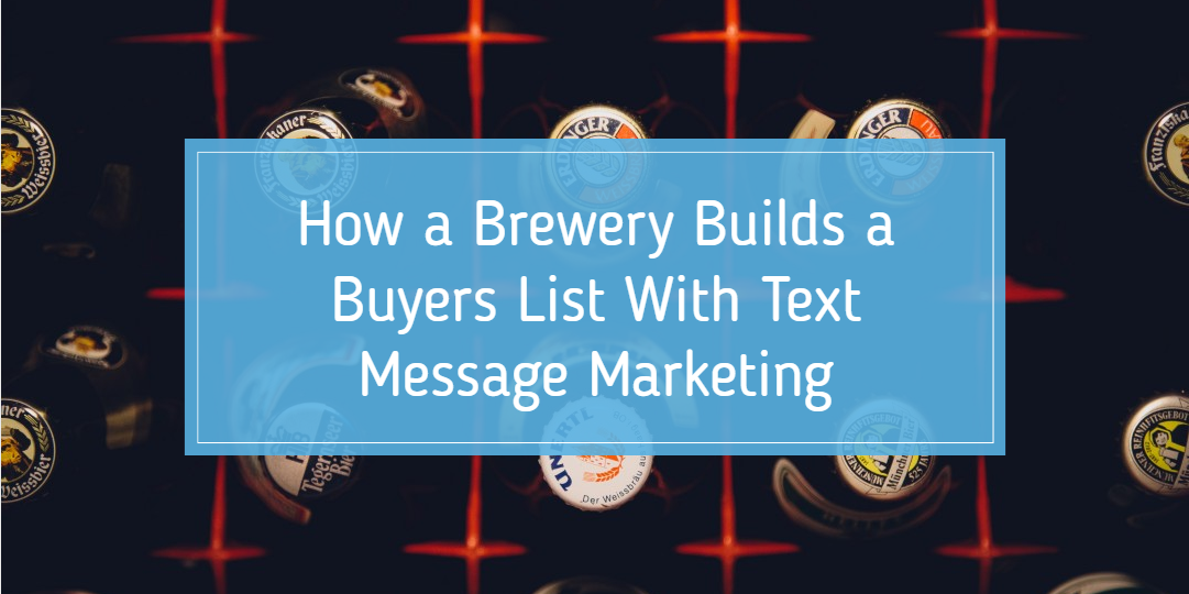How A Brewery Uses Text Messages marketing To Build A Buyers List