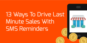 13 Ways to Drive Last Minute Sales with SMS Reminders